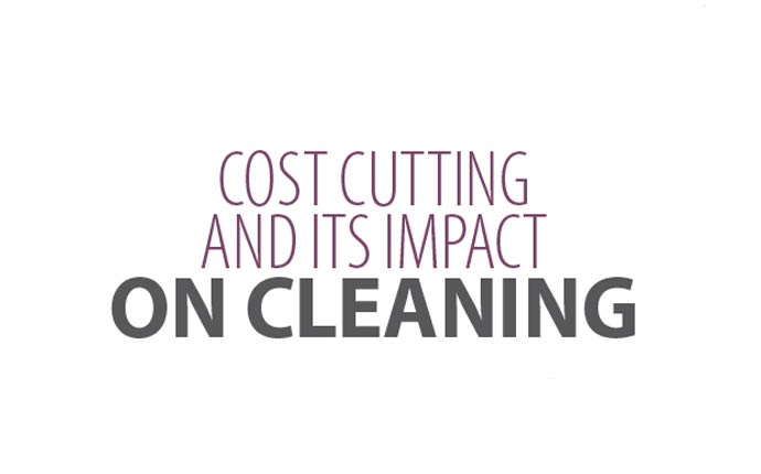 Cost cutting and its impact on cleaning